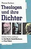 Theologen und ihre Dichter: Literatur, Kultur und Kunst bei Karl Barth, Rudolf Bultmann und Paul Tillich (Theologie und Literatur) (German Edition) (3786718393) by Kucharz, Thomas