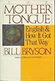 img - for The Mother Tongue: English and How It Got That Way 1st edition by Bryson, Bill published by William Morrow & Co Hardcover book / textbook / text book