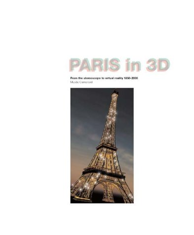 Paris In 3D: From Stereoscopy To Virtual Reality 1850-2000