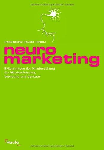 Häusel Hans-Georg, Neuromarketing. Erkenntnisse der Hirnforschung für Markenführung, Werbung und Verkauf.