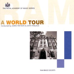 A World Tour: Ram Brass Soloists by Royal Academy of Music Artists, James Watson and John Wallace