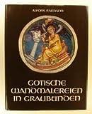 Gotische Wandmalereien in Graubunden: Die Werke des 14. Jahrhunderts im nordlichen Teil Graubundens und im Engadin (German Edition) (3856370390) by Raimann, Alfons