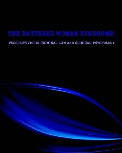 THE BATTERED WOMAN SYNDROME: Perspectives in Criminal Law and Clinical Psychology