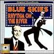 Blue Skies / Rhythm on the River