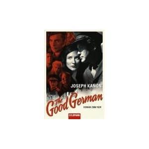The Good German: Roman zum Film Jetzt verfilmt von Steven Soderbergh mit George Clooney, Cate Blanch