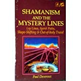 Shamanism and the Mystery Lines: Ley Lines, Spirit Paths, Shape-Shifting & Out-of-Body Travel (087542189X) by Devereux, Paul
