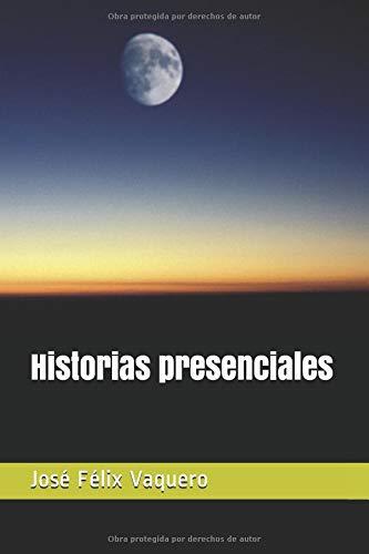Historias presenciales (Puente a Lontiak)  [Vaquero, José Félix] (Tapa Blanda)