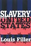 Slavery in the United States (American Studies (New Brunswick, N.J.).) (076580431X) by Filler, Louis