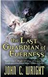 The Last Guardian Of Everness: Being the First Part of the War of the (0812579879) by Wright, John C.