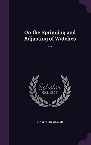 On the Springing and Adjusting of Watches ...