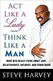 Act Like a Lady, Think Like a Man: What Men Really Think About Love, Relationships, Intimacy, and Commitment [Deluxe Edition] [Hardcover]