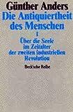 Die Antiquiertheit des Menschen, Bd.1, Über die Seele im Zeitalter der zweiten industriellen Revolution