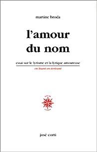 L\'Amour du nom. Essai sur le lyrisme et la lyrique amoureuse par Martine Broda