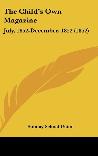 The Child's Own Magazine: July, 1852-December, 1852 (1852)