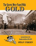 The Streets Were Paved With Gold: A Pictorial History of the Klondike Gold Rush 1896-99 (0933126034) by Cohen, Stan