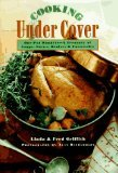 By Linda Griffith Cooking Under Cover: One-Pot Wonders- A Treasury of Soups, Stews, Braises and Casseroles (1st First Edition) [Hardcover] PDF