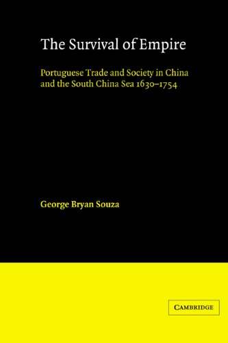 The Survival of Empire: Portuguese Trade and Society in China and the South China Sea 1630-1754