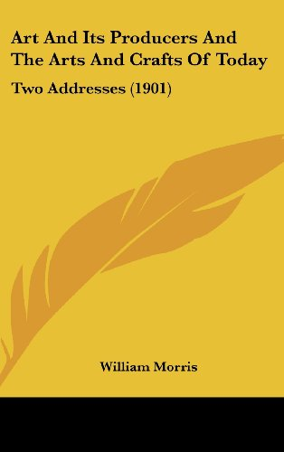 Art and Its Producers and the Arts and Crafts of Today: Two Addresses (1901)