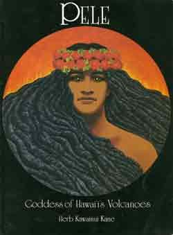 Pele: Goddess of Hawaii's Volcanoes, Herb Kawainui Kane