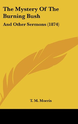 The Mystery of the Burning Bush: And Other Sermons (1874)