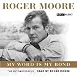 Sir Roger Moore Roger Moore: My Word is My Bond (BBC Audio)