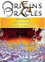 Origins & Oracles ATLANTIS Alien Visitation & Genetic Manipulation