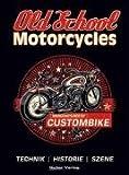 Old School Motorcycles: Technik, Historie und Szene