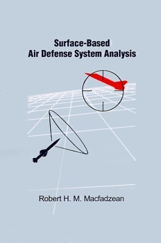 Surface-Based Air Defense System Analysis (Artech House Radar Library) By Robert H. M. Macfadzean Published By Artech Print On Demand (2000)