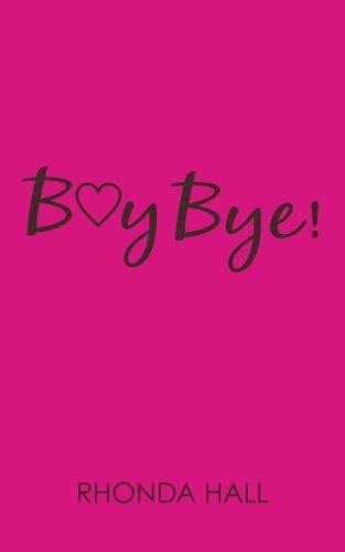Boy Bye!: Beautiful Women...Finding Their Way Back, by Rhonda Hall