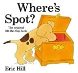 Eric Hill Where's Spot? (Spot - Original Lift The Flap)