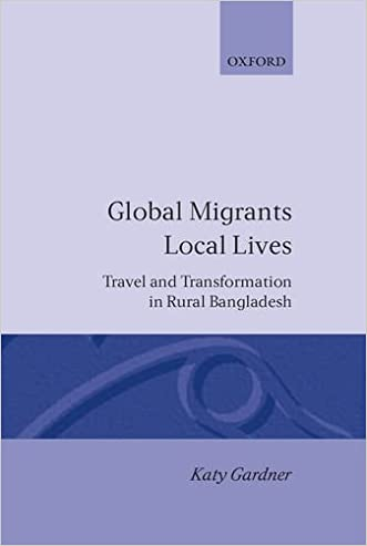 Global Migrants, Local Lives: Travel and Transformation in Rural Bangladesh (Oxford Studies in Social and Cultural Anthropology)