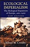img - for Ecological Imperialism: The Biological Expansion of Europe, 900-1900 (Studies in Environment and History) 2nd (second) Edition by Crosby, Alfred W. published by Cambridge University Press (2004) Paperback book / textbook / text book