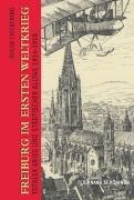 Freiburg im Ersten Weltkrieg: Totaler Krieg und städtischer Alltag 1914-1918