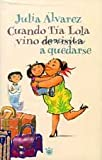 Cuando La Tia Lola Vino (De Visita) A Quedarse / How Tia Lola Came to (Visit) Stay (Spanish Edition)