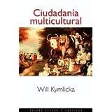 Ciudadanía multicultural: Una teoría liberal de los derechos de las minorías (Estado y Sociedad)