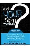 What's Your Story? Workbook For Writers, Speakers, & Entrepreneurs: Access The Power Of Your Story And Make An Impact