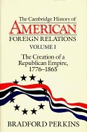 The Creation of a Republican Empire, 1776-1865 (Cambridge History of American Foreign Relations Volume 1)