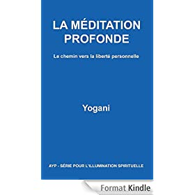 LA M�DITATION PROFONDE - Le chemin vers la libert� personnelle (AYP - S�RIE POUR L'ILLUMINATION SPIRITUELLE t. 1)