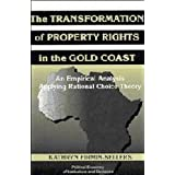 The Transformation of Property Rights in the Gold Coast: An Empirical Study Applying Rational Choice Theory (Political...