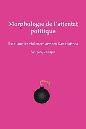 Morphologie de l'attentat politique: Essai sur les violences armées clandestines