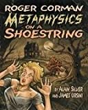 Roger Corman: Metaphysics on a Shoestring (1879505428) by Silver, Alain