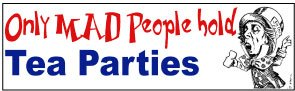 5 Pack Of 'Only Mad People Hold Tea Parties' Bumper Stickers (Discount Priced)