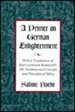 A Primer on German Enlightenment: With a Translation of Karl Leonhard Reinhold's The Fundamental Concepts and Principles of Ethics (0826209971) by Sabine Roehr