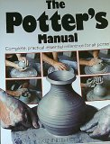 The Potter's Manual (Hardcopy) Complete, Practical Essential Reference for All Potters. (0785811486) by Kenneth Clark