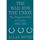 The War for the Union, Vol. 4: The Organized War to Victory, 1864-1865 (0684104296) by Allan Nevins