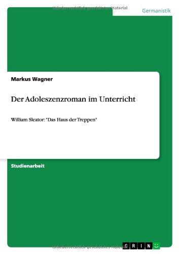 """Der Adoleszenzroman im Unterricht: William Sleator: """"Das Haus der Treppen"""""""