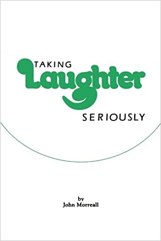 Taking Laughter Seriously written by John Morreall