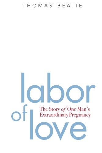 Labor of Love: The Story of One Man's Extraordinary...