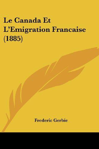 Le Canada Et L'Emigration Francaise (1885)