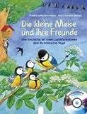 Die kleine Meise und ihre Freunde: Eine Geschichte mit vielen Sachinformationen über die heimischen Vögel - Friederun Reichenstetter